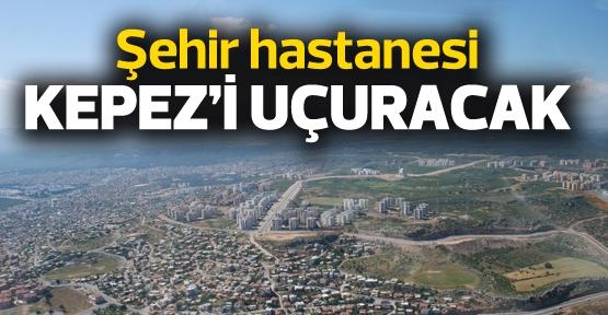 Şehir hastanesi Kepez'i uçuracak